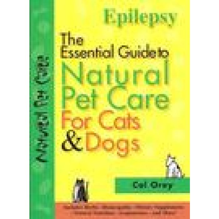 The Essential Guide to Natural Pet Care For Cats & Dogs: Epilepsy by OREY Cal